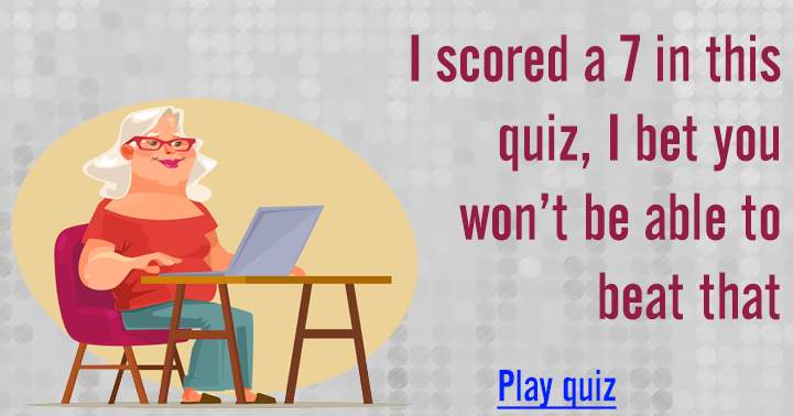 Can you beat my score of  7?