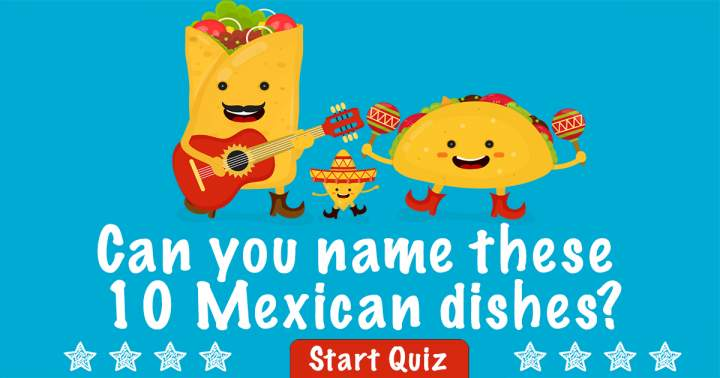 Can You Name These Mexican Dishes?