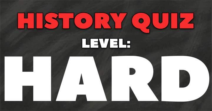 History Quiz Level: HARD