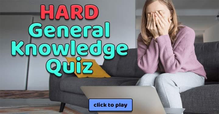 HARD General Knowledge Quiz